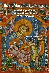 Saint-Martial de Limoges : Ambition politique et production culturelle (Xe-XIIIe siècles)