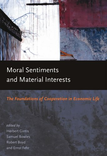 Moral Sentiments and Material Interests: The Foundation of Cooperation in Economic Life (Economic Learning and Social Evolution) por Samuel Bowles