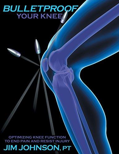 Bulletproof Your Knee: Optimizing Knee Function to End Pain and Resist Injury por Jim Johnson