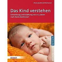 Das Kind verstehen: Entwicklung und Erziehung von 0-3 Jahren nach Maria Montessori