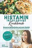 Histaminintoleranz Kochbuch: Besseres  Wohlbefinden und mehr Vitalität durch die richtige  Ernährung bei Histaminintoleranz + 77 leckere Rezepte - Astrid Schoenefeld