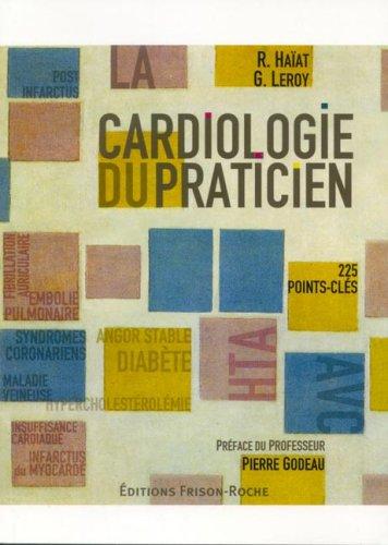 La cardiologie du praticien : 225 Points-clés