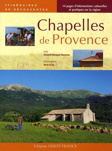 CHAPELLES DE PROVENCE/ITINERAIRES DE DECOUVERTES par Hervé Le Gac, Elisabeth Bousquet-Duquesne