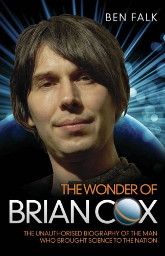 The Wonder of Brian Cox - The Unauthorised Biography of the Man Who Brought Science to the Nation (English Edition) (Stargazing Live)