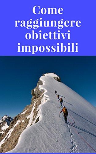 scaricare ebook gratis Come raggiungere obiettivi apparentemente impossibili PDF Epub