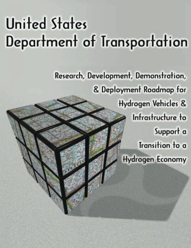 Research, Development, Demonstration, and Deployment Roadmap for Hydrogen Vehicles and Infrastructure to Support a Transition to a Hydrogen Economy por U.S. Department of Transportation