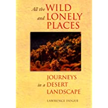 All the Wild & Lonely Places: Journeys in a Desert Landscape