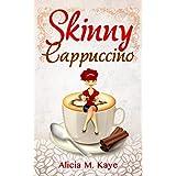 Skinny Cappuccino (A Feel Good Romance) (Skinny Sagas) (English Edition)