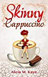Skinny Cappuccino (A Feel Good Romance) (Skinny Series) (English Edition)