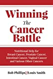 Winning The Cancer Battle: Nutritional Help for Breast Cancer, Prostate Cancer, Intestinal Cancer, Vaginal Cancer, and Various Other Cancers