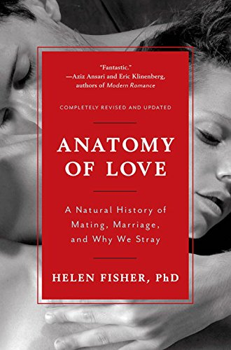 Anatomy of Love: A Natural History of Mating, Marriage, and Why We Stray (Helen Fisher)