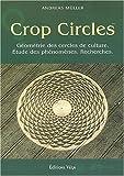 Crop circles : Les cercles de culture : géométrie, phénomène, recherche