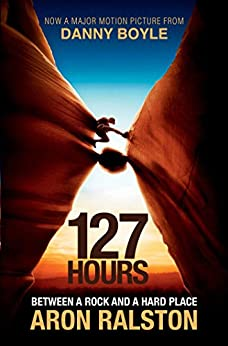127 Hours: Between a Rock and a Hard Place by [Ralston, Aron]