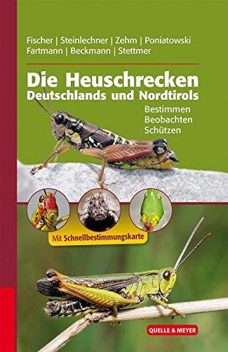 Die Heuschrecken Deutschlands und Nordtirols: Bestimmen - Beobachten - Schützen (Quelle & Meyer Bestimmungsbücher)