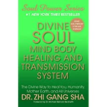 Divine Soul Mind Body Healing and Transmission Sys: The Divine Way to Heal You, Humanity, Mother Earth (Soul Power) (English Edition)