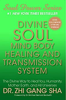 Divine Soul Mind Body Healing and Transmission Sys: The Divine Way to Heal You, Humanity, Mother Earth (Soul Power) (English Edition) von [Sha, Zhi Gang]