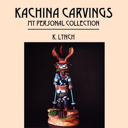 Kachina Carvings: My Personal Collection por K. Lynch