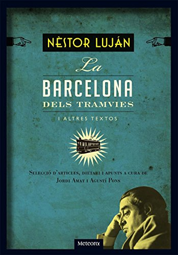 Barcelona dels tramvies i altres textos, la : Selecció d'articles, dietari i apunts por Néstor Luján Fernández