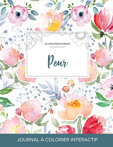 Journal de Coloration Adulte: Peur (Illustrations Florales, La Fleur) par Courtney Wegner