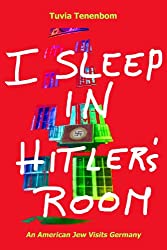 I Sleep in Hitler's Room - An American Jew Visits Germany (English Edition)