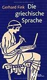 Die griechische Sprache - Eine Einführung und eine kurze Grammatik des Griechischen - Gerhard Fink