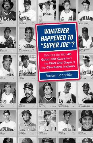 Whatever Happened to Super Joe?: Catching Up with 45 Good Old Guys from the Bad Old Days of the Cleveland Indians por Russell Schneider