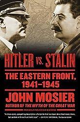 Hitler vs. Stalin: The Eastern Front, 1941-1945 by John Mosier (2011-06-28)