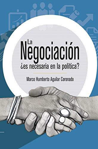 La Negociación: ¿es necesaria en la política? por Marco Humberto Aguilar Coronado