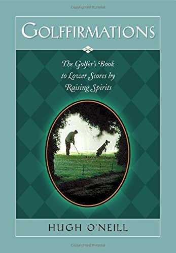 Golffirmations: The Golfer's Book of High Spirits and Lower Scores