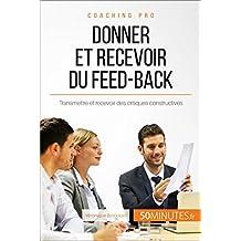 Donner et recevoir du feed-back: Transmettre et recevoir des critiques constructives (Coaching pro t. 32) (French Edition)