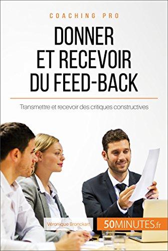 Donner et recevoir du feed-back: Transmettre et recevoir des critiques constructives (Coaching pro t. 32)