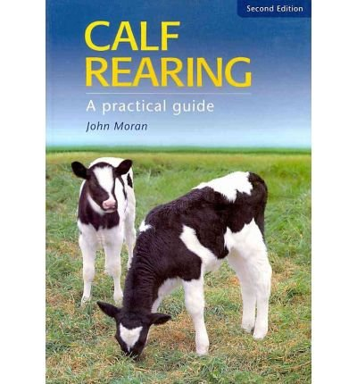 [(Calf Rearing: A Practical Guide)] [Author: John Moran] published on (October, 2002)