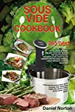 Sous Vide Cookbook: 365 Days Cooking Sous Vide at Home, The Best Sous Vide Recipes for Healthy Eating, The Quick & Easy Guide to Low Temperature Precision ... Cooking Sous Vide) (English Edition)