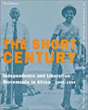 The Short Century: Independence and Liberation Movements in Africa, 1945-1994 (African, Asian & Oceanic Art)