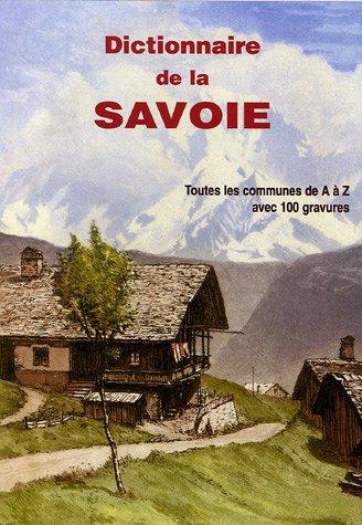 Dictionnaire de la Savoie historique : Tomes 1 et 2, Dictionnaire du Duché de Savoie 1840 : Toutes les communes de A à Z avec 100 gravures