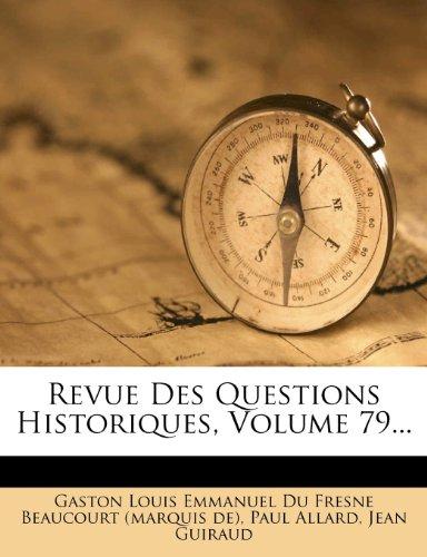 Revue Des Questions Historiques, Volume 79...