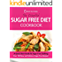 The Essential Sugar Free Diet Cookbook: A Quick Start Guide To Sugar Free Cooking. Over 100 New and Delicious Sugar-Free Recipes!