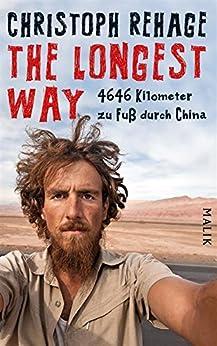 The Longest Way: 4646 Kilometer zu Fuß durch China von [Rehage, Christoph]