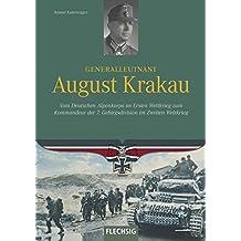 Generalleutnant August Krakau: Vom Deutschen Alpenkorps im Ersten Weltkrieg zum Kommandeur der 7. Gebirgsdivision im Zweiten Weltkrieg (Ritterkreuzträger)