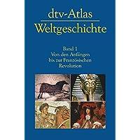 dtv-Atlas Weltgeschichte: Band 1: Von den Anfängen bis zur Französischen Revolution