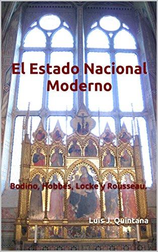 El Estado Nacional Moderno: Bodino, Hobbes, Locke y Rousseau.