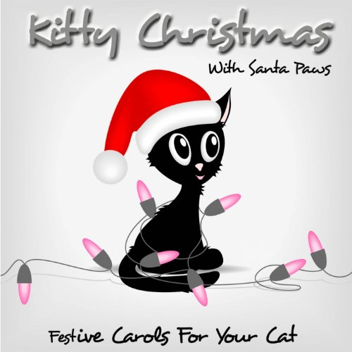 Kitty Christmas With Santa Paws (Festive Carols for Your Cat) -