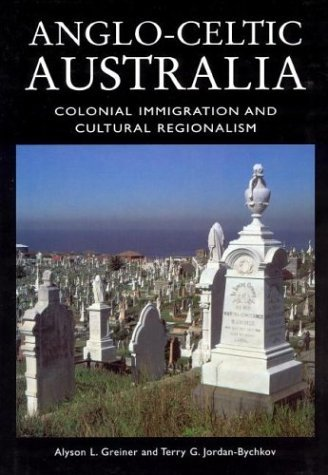 Anglo-Celtic Australia: Colonial Immigration and Cultural Regionalism (Center Books on the International Scene) by Alyson L. Greiner (2002-10-01)