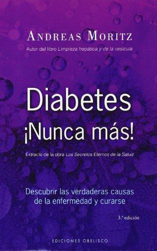 Diabetes ¡Nunca más!: descubrir las verdaderas causas de la enfermedad y curarse (SALUD Y VIDA NATURAL) por ANDREAS MORITZ