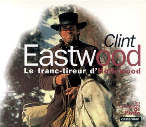 CLINT EASTWOOD. Le franc-tireur d'Hollywood