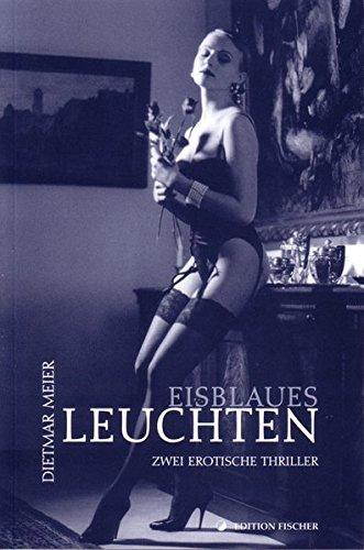 Eisblaues Leuchten: Zwei erotische Thriller (edition fischer)
