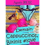 Demain, cappuccinos, bikinis #love