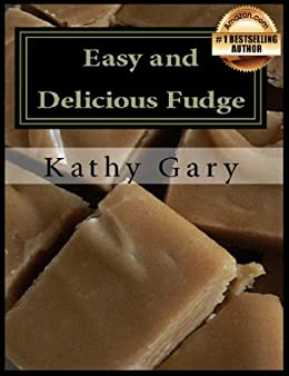 Easy and Delicious Fudge: Traditional and Specialty Fudge Recipes (English Edition) par [Gary, Kathy]