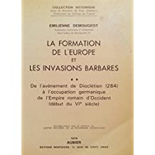La formation de l'urope et les invasions barbares : De l'avènement de Dioclétien à l'occupation germanique de l'Empire romain d'Occident
