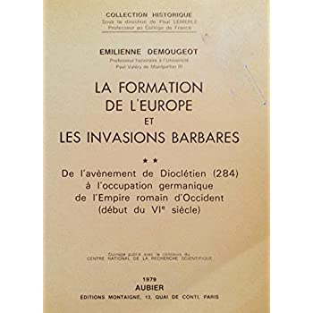 La formation de l'urope et les invasions barbares : De l'avènement de Dioclétien à l'occupation germanique de l'Empire romain d'Occident